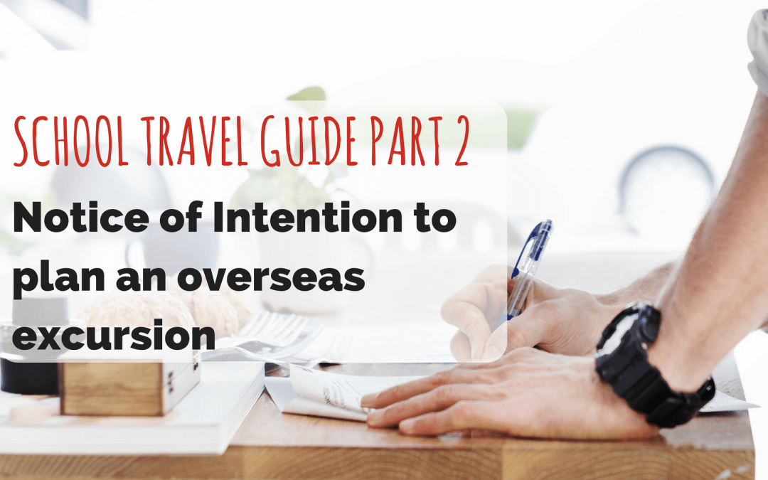 SCHOOL TRAVEL GUIDE PART 2: Notice of Intention to plan an Overseas Excursion