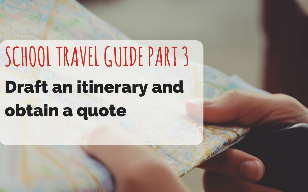 SCHOOL TRAVEL GUIDE PART 3: Draft an Itinerary and Obtain a Quote