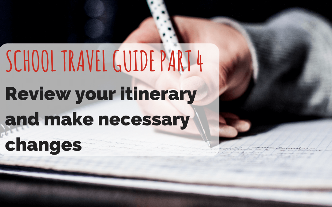 SCHOOL TRAVEL GUIDE PART 4: Review your Itinerary and make necessary changes