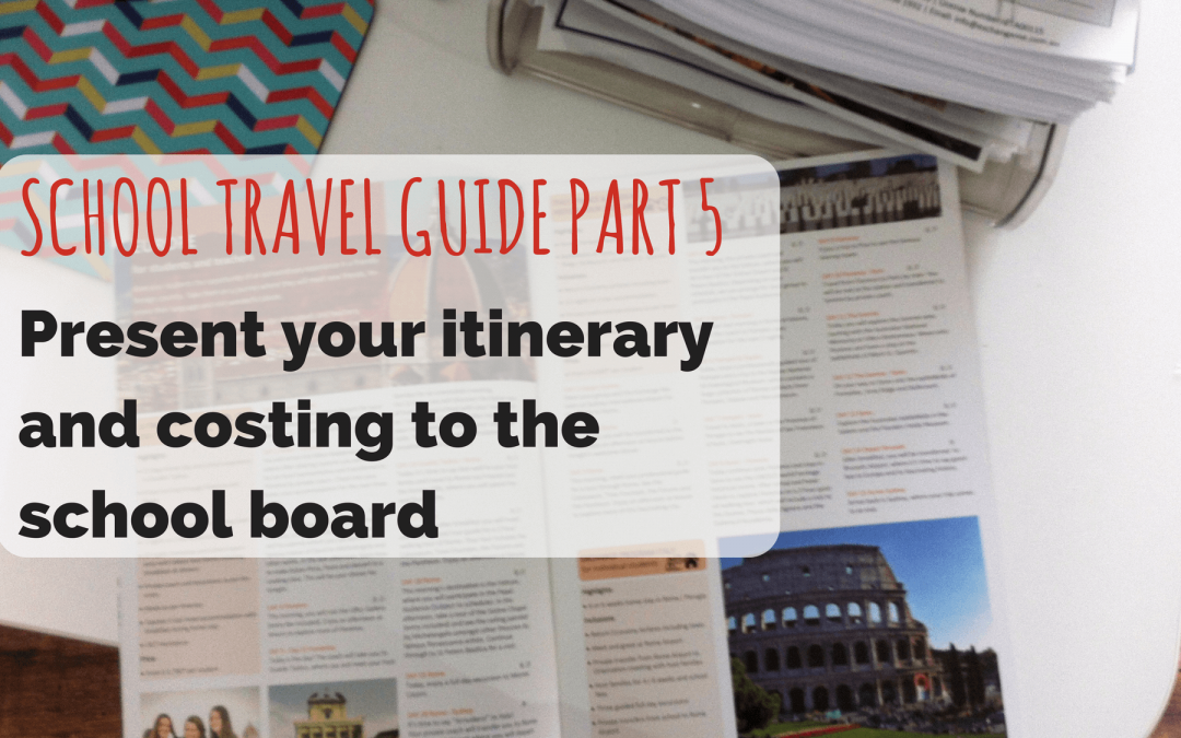 SCHOOL TRAVEL GUIDE PART 5: Present your Itinerary and Costing to the School Board